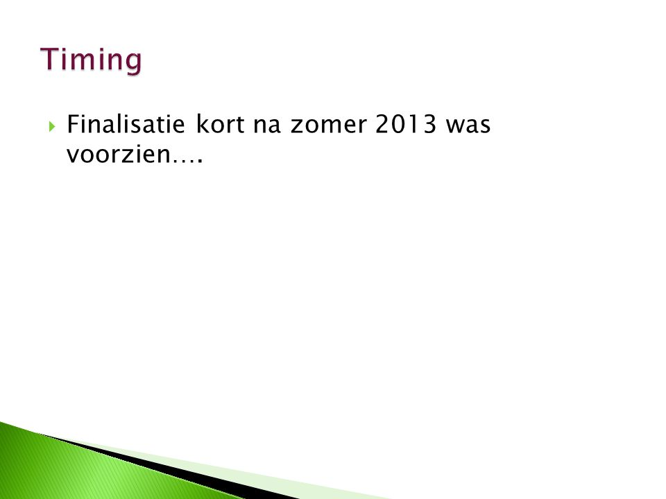  Finalisatie kort na zomer 2013 was voorzien….