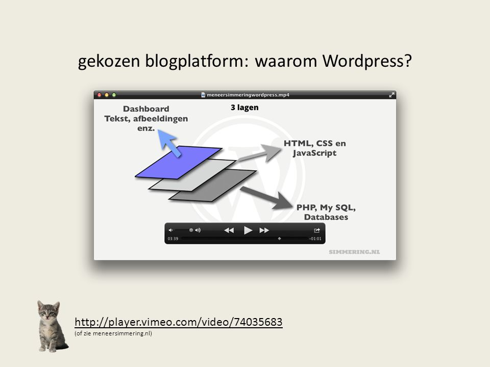 gekozen blogplatform: waarom Wordpress? http://player.vimeo.com/video/74035683 (of zie meneersimmering.nl)
