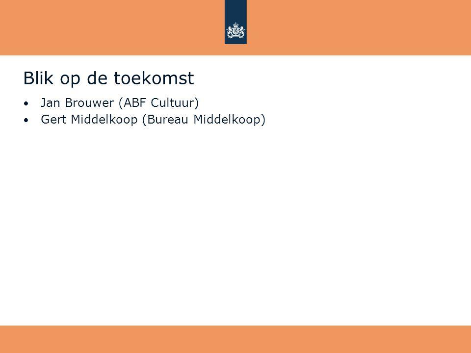 Blik op de toekomst • Jan Brouwer (ABF Cultuur) • Gert Middelkoop (Bureau Middelkoop)