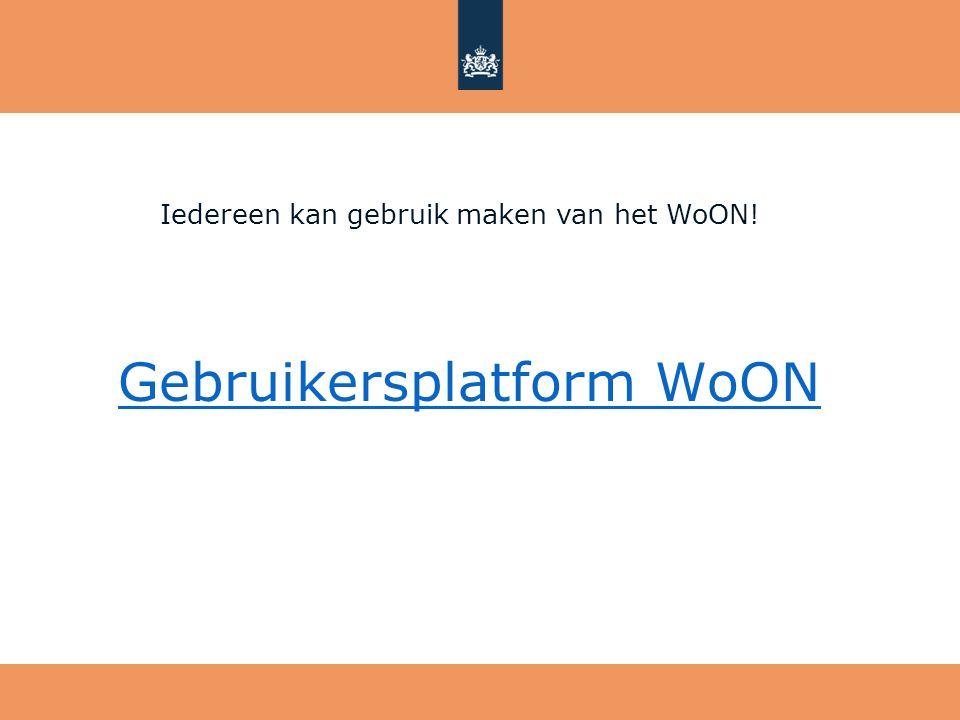 Gebruikersplatform WoON Iedereen kan gebruik maken van het WoON!