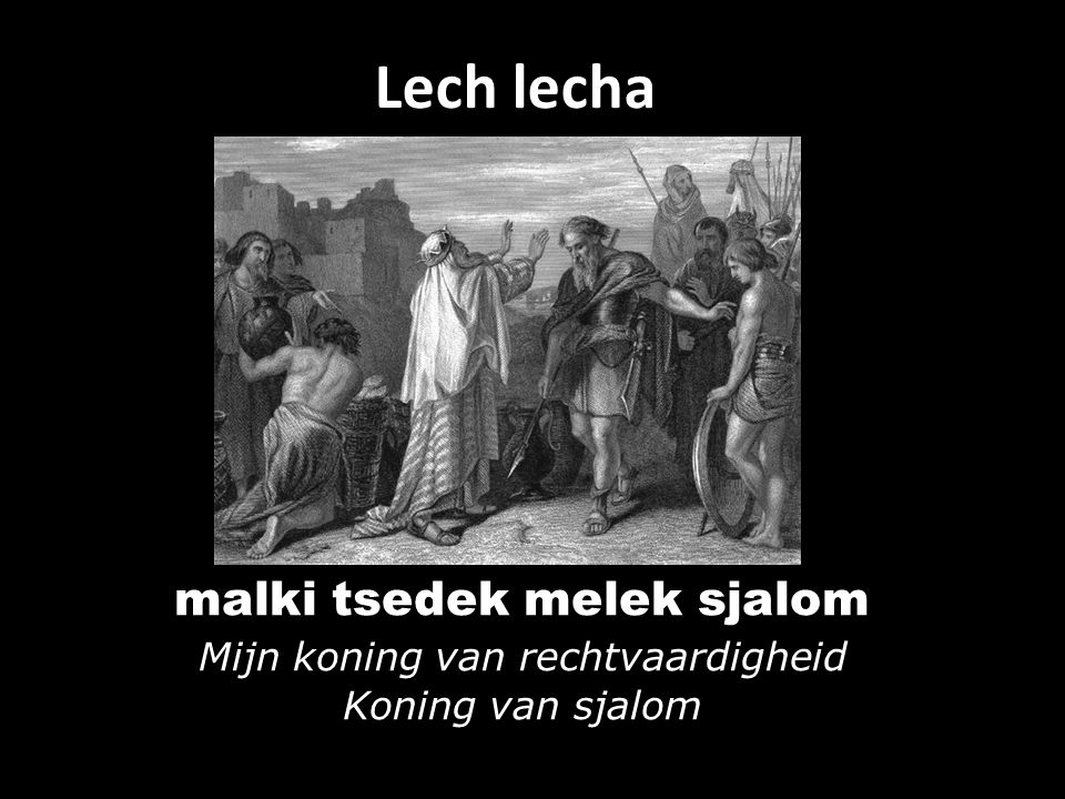 Lech lecha Mls Klm qdj-yklm malki tsedek melek sjalom Mijn koning van rechtvaardigheid Koning van sjalom