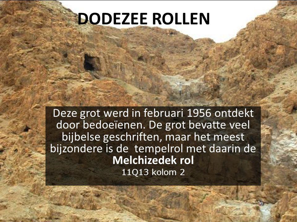 DODEZEE ROLLEN Deze grot werd in februari 1956 ontdekt door bedoeïenen.