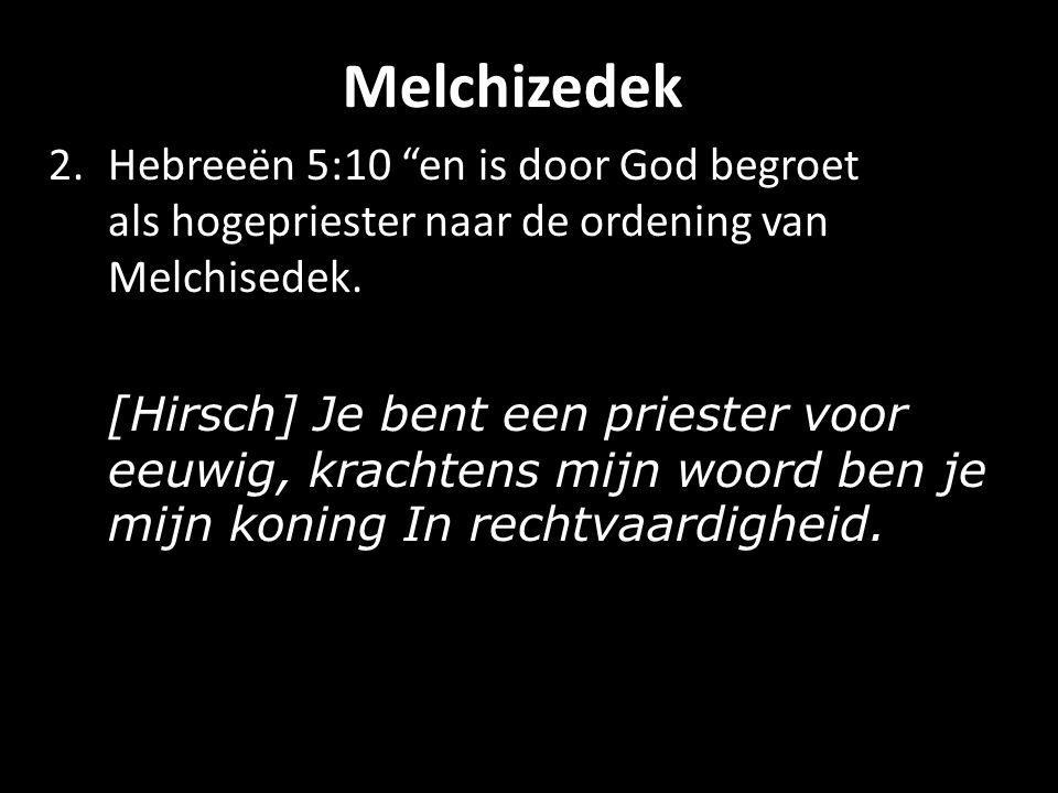 Melchizedek 2.Hebreeën 5:10 en is door God begroet als hogepriester naar de ordening van Melchisedek.
