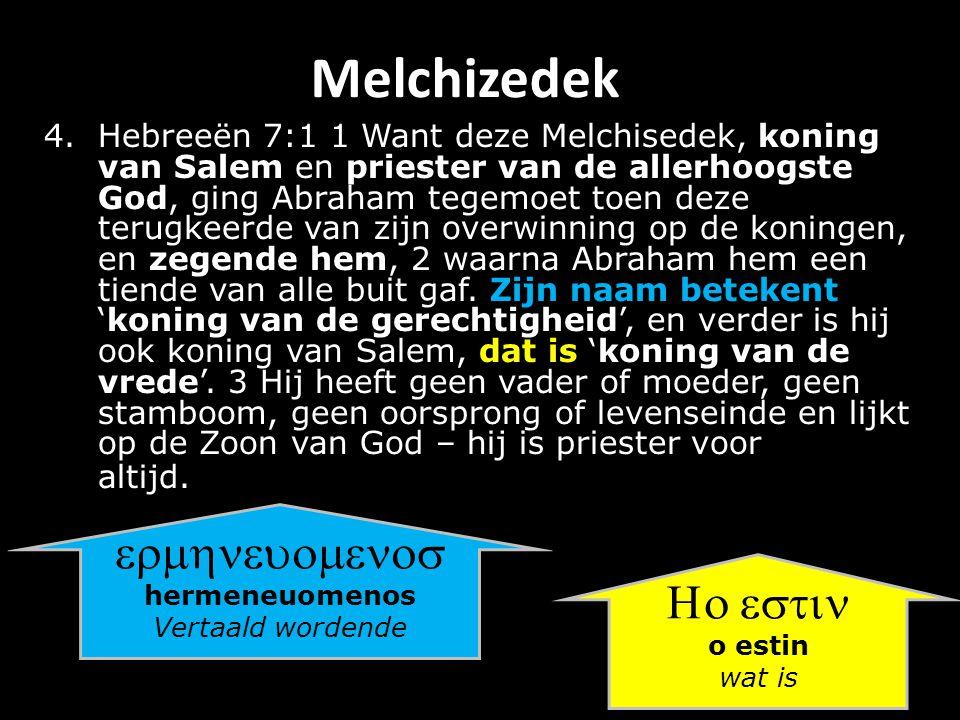 Melchizedek 4.Hebreeën 7:1 1 Want deze Melchisedek, koning van Salem en priester van de allerhoogste God, ging Abraham tegemoet toen deze terugkeerde van zijn overwinning op de koningen, en zegende hem, 2 waarna Abraham hem een tiende van alle buit gaf.