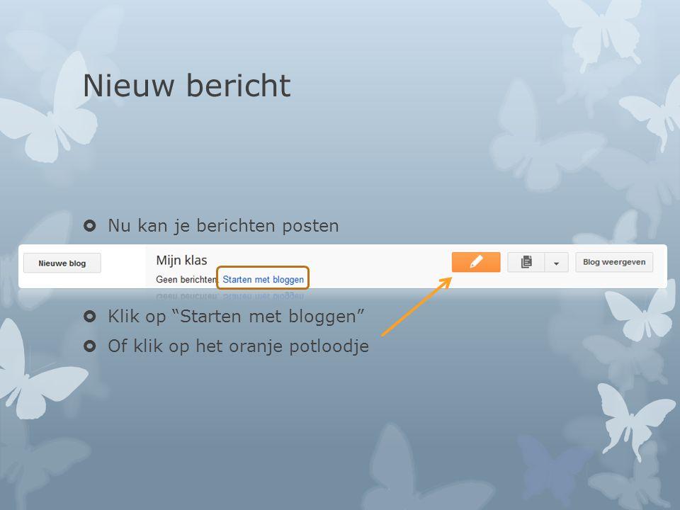 Nieuw bericht  Nu kan je berichten posten  Klik op Starten met bloggen  Of klik op het oranje potloodje