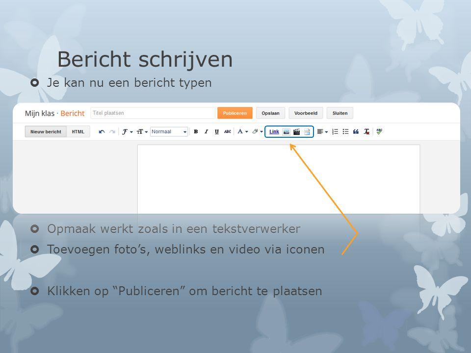 Bericht schrijven  Je kan nu een bericht typen  Opmaak werkt zoals in een tekstverwerker  Toevoegen foto's, weblinks en video via iconen  Klikken op Publiceren om bericht te plaatsen