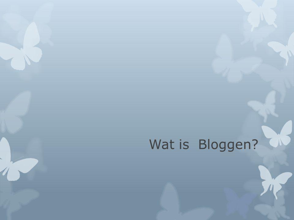 Wat is Bloggen?