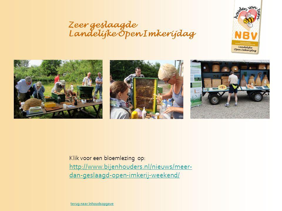 Zeer geslaagde Landelijke Open Imkerijdag http://www.bijenhouders.nl/nieuws/meer- dan-geslaagd-open-imkerij-weekend/ Klik voor een bloemlezing op: terug naar inhoudsopgave