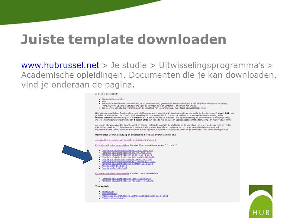 Juiste template downloaden www.hubrussel.netwww.hubrussel.net > Je studie > Uitwisselingsprogramma's > Academische opleidingen.