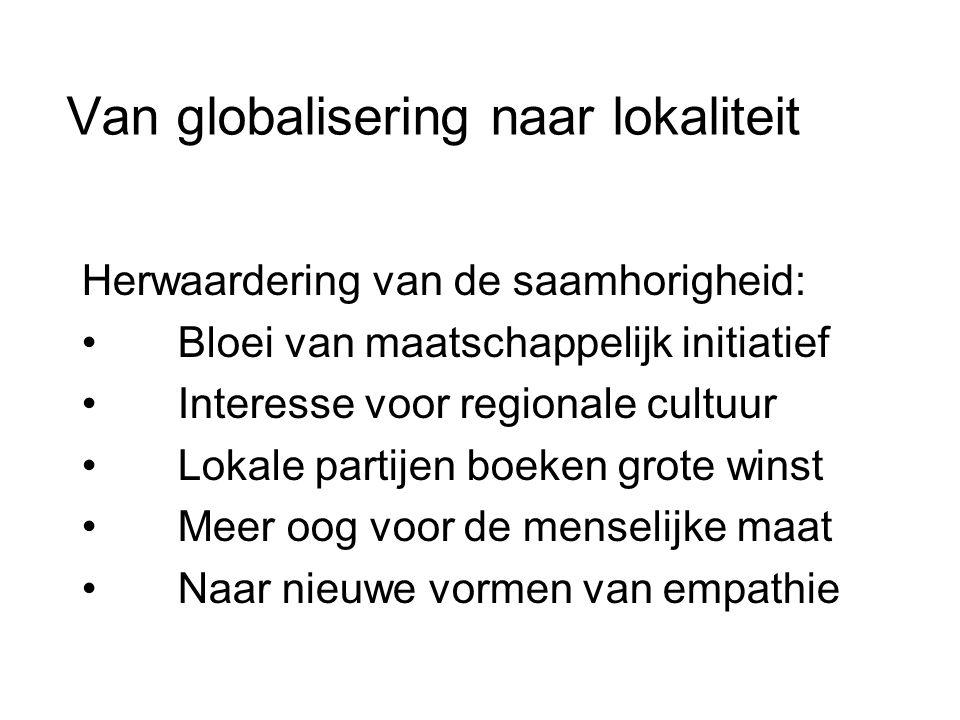 Van globalisering naar lokaliteit Herwaardering van de saamhorigheid: • Bloei van maatschappelijk initiatief • Interesse voor regionale cultuur • Loka