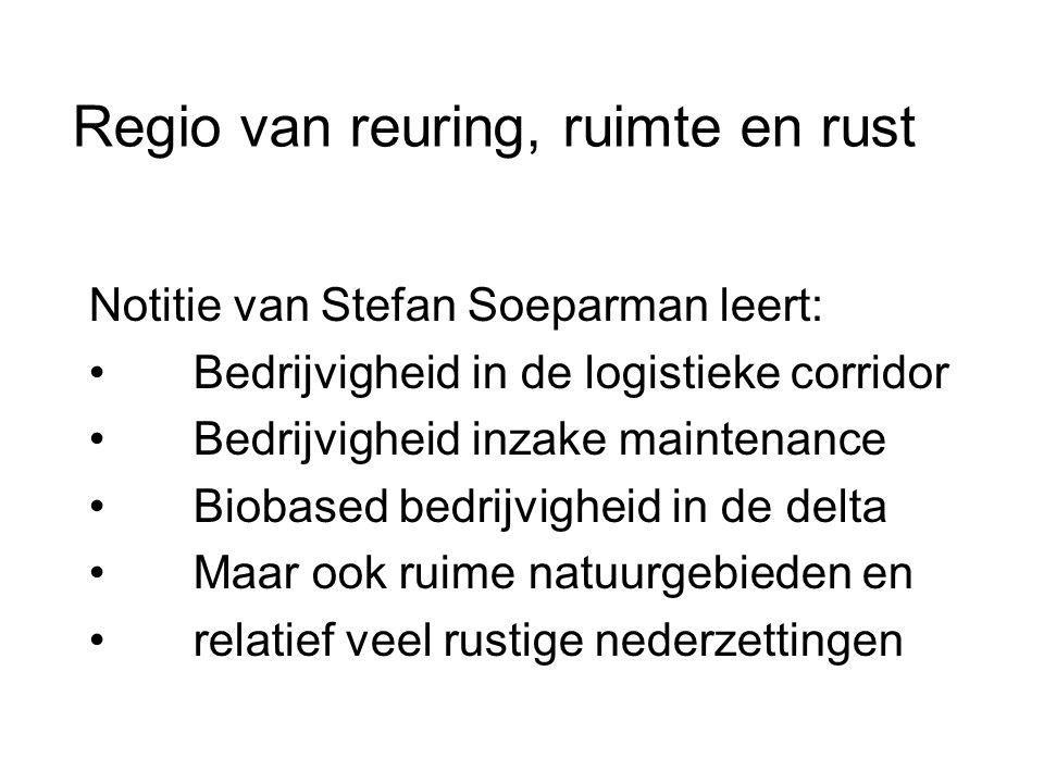 Regio van reuring, ruimte en rust Notitie van Stefan Soeparman leert: • Bedrijvigheid in de logistieke corridor • Bedrijvigheid inzake maintenance • B