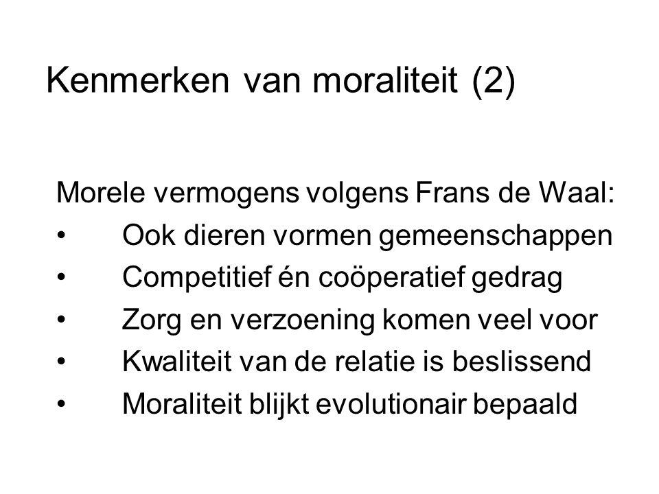 Kenmerken van moraliteit (2) Morele vermogens volgens Frans de Waal: • Ook dieren vormen gemeenschappen • Competitief én coöperatief gedrag • Zorg en verzoening komen veel voor • Kwaliteit van de relatie is beslissend • Moraliteit blijkt evolutionair bepaald
