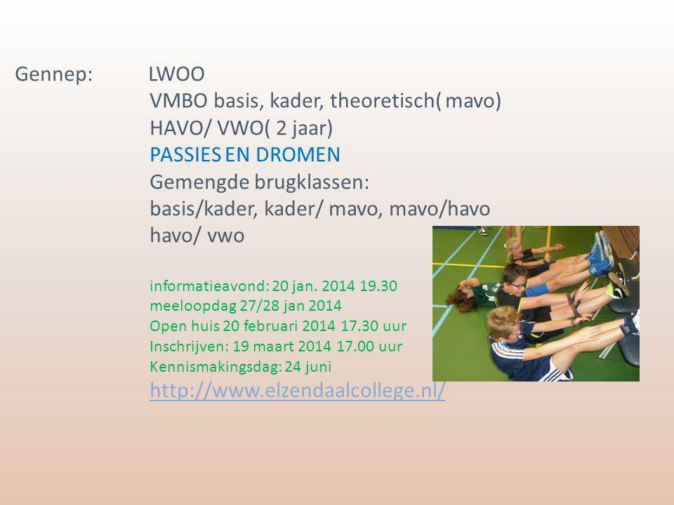 Gennep: LWOO VMBO basis, kader, theoretisch( mavo) HAVO/ VWO( 2 jaar) PASSIES EN DROMEN Gemengde brugklassen: basis/kader, kader/ mavo, mavo/havo havo/ vwo informatieavond: 20 jan.