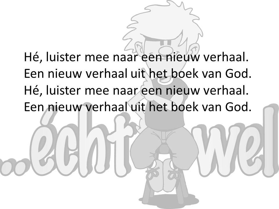Hé, luister mee naar een nieuw verhaal.Een nieuw verhaal uit het boek van God.