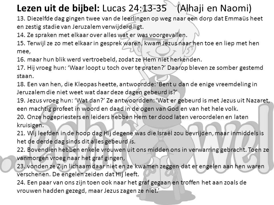 Lezen uit de bijbel: Lucas 24:13-35 (Alhaji en Naomi) 13.