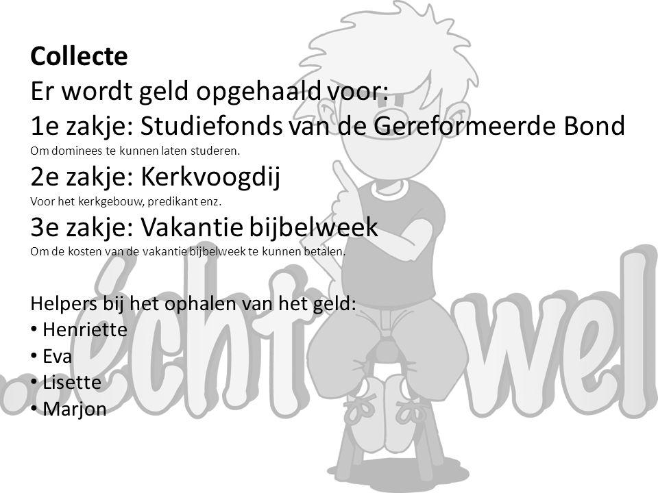 Collecte Er wordt geld opgehaald voor: 1e zakje: Studiefonds van de Gereformeerde Bond Om dominees te kunnen laten studeren.