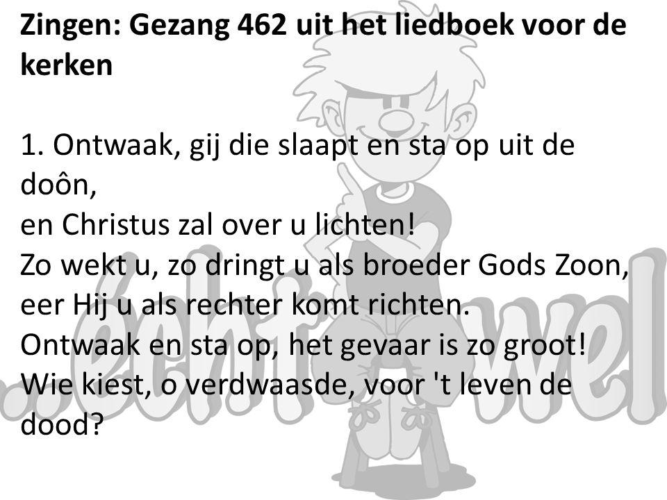 Zingen: Gezang 462 uit het liedboek voor de kerken 1.