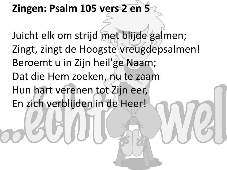Zingen: Psalm 105 vers 2 en 5 Juicht elk om strijd met blijde galmen; Zingt, zingt de Hoogste vreugdepsalmen.