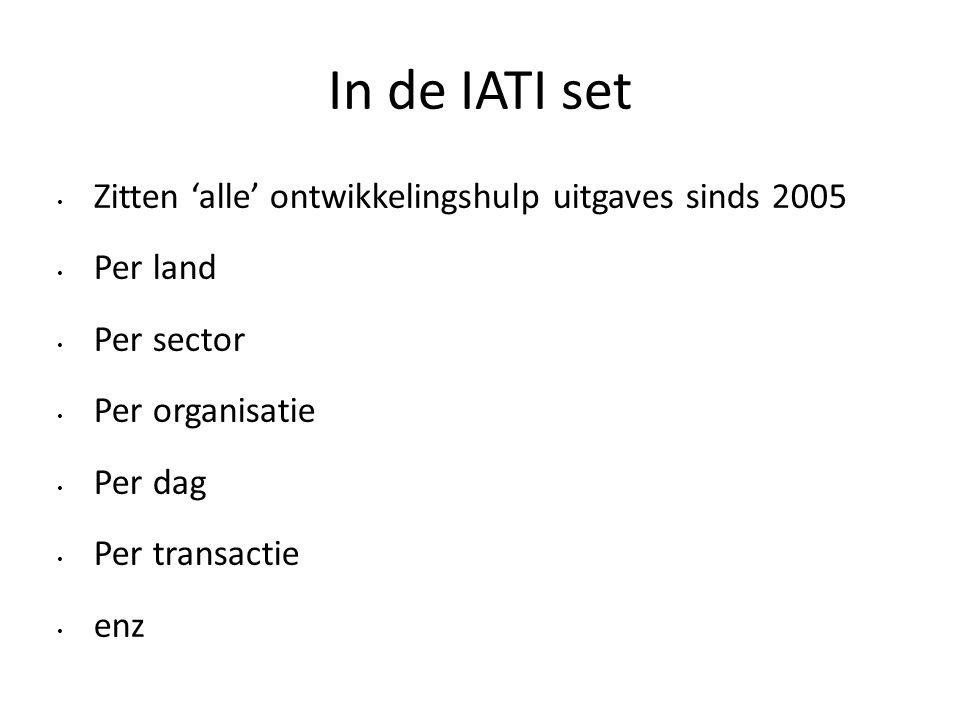In de IATI set • Zitten 'alle' ontwikkelingshulp uitgaves sinds 2005 • Per land • Per sector • Per organisatie • Per dag • Per transactie • enz