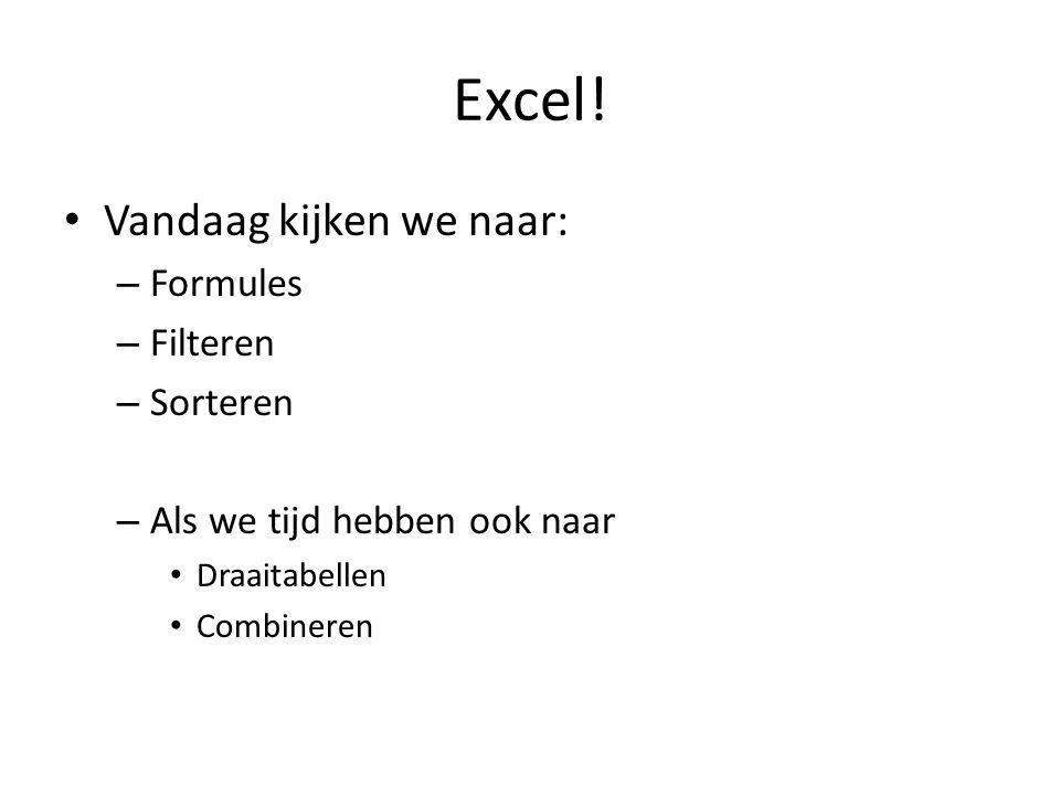 Excel! • Vandaag kijken we naar: – Formules – Filteren – Sorteren – Als we tijd hebben ook naar • Draaitabellen • Combineren