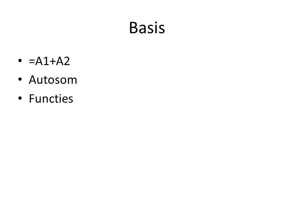 Basis • =A1+A2 • Autosom • Functies