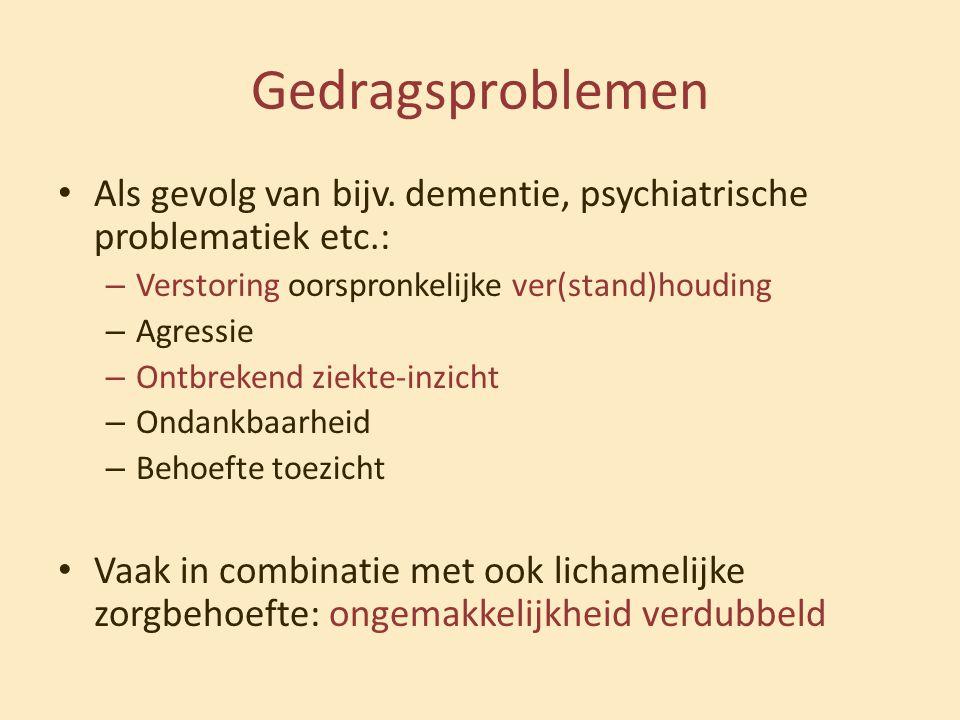 Gedragsproblemen • Als gevolg van bijv. dementie, psychiatrische problematiek etc.: – Verstoring oorspronkelijke ver(stand)houding – Agressie – Ontbre