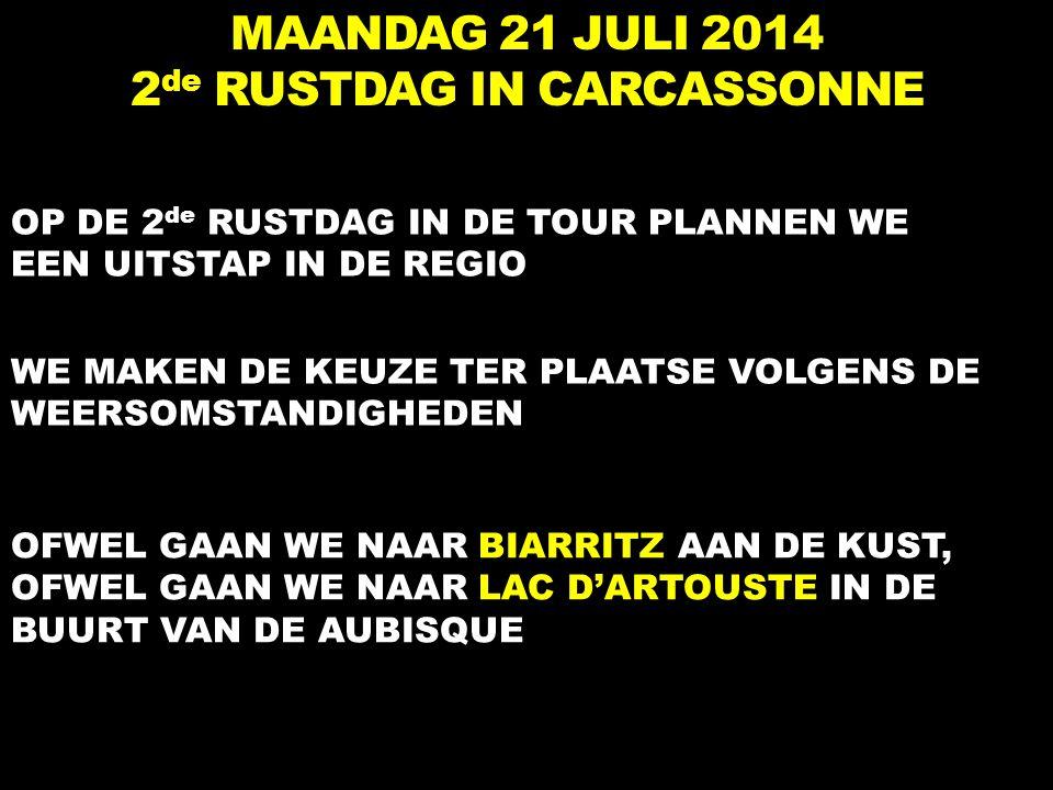 MAANDAG 21 JULI 2014 2 de RUSTDAG IN CARCASSONNE OP DE 2 de RUSTDAG IN DE TOUR PLANNEN WE EEN UITSTAP IN DE REGIO WE MAKEN DE KEUZE TER PLAATSE VOLGENS DE WEERSOMSTANDIGHEDEN OFWEL GAAN WE NAAR BIARRITZ AAN DE KUST, OFWEL GAAN WE NAAR LAC D'ARTOUSTE IN DE BUURT VAN DE AUBISQUE