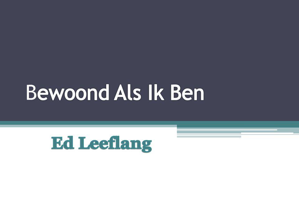 Ed Leeflang •Amsterdam, 1929 - 2008 •Journalist en poëet •Debuut: De Hazen en andere gedichten (1981) •Prijzen: ▫Jan Campertprijs ▫A.roland Holst Penning •7 dichtbundels
