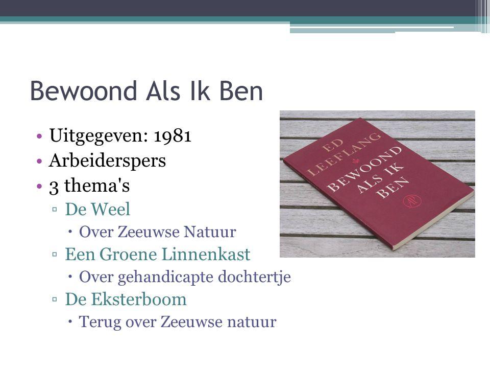 Bewoond Als Ik Ben •Uitgegeven: 1981 •Arbeiderspers •3 thema's ▫De Weel  Over Zeeuwse Natuur ▫Een Groene Linnenkast  Over gehandicapte dochtertje ▫D