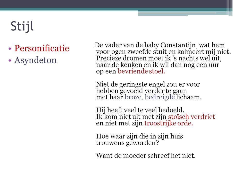 Stijl •Personificatie •Asyndeton De vader van de baby Constantijn, wat hem voor ogen zweefde stuit en kalmeert mij niet. Precieze dromen moet ik 's na