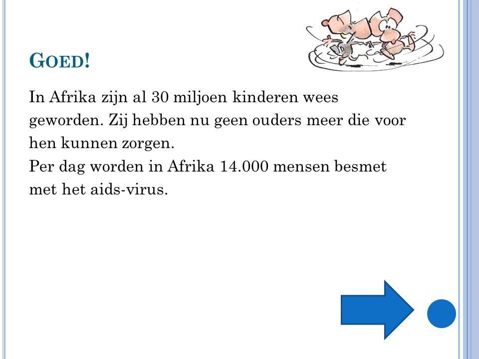 G OED .In Afrika zijn al 30 miljoen kinderen wees geworden.