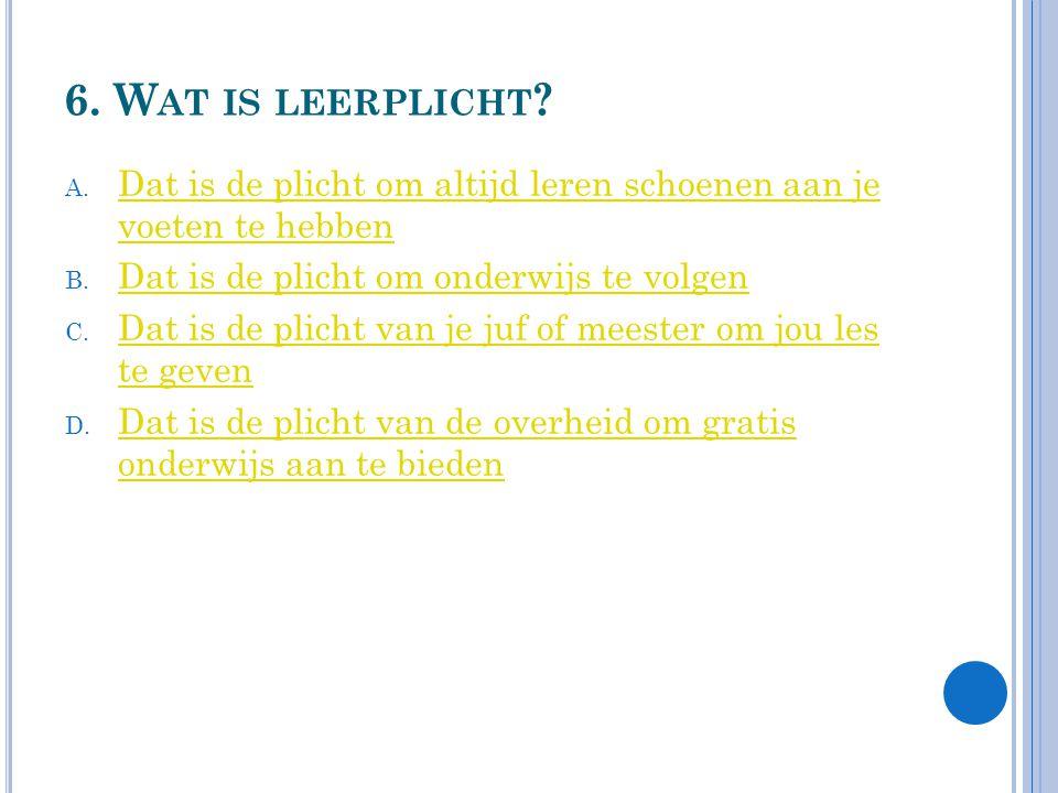 6.W AT IS LEERPLICHT . A.