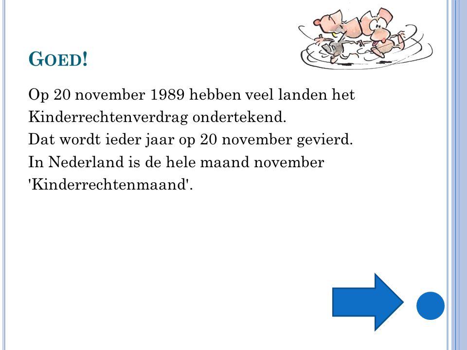 G OED .Op 20 november 1989 hebben veel landen het Kinderrechtenverdrag ondertekend.