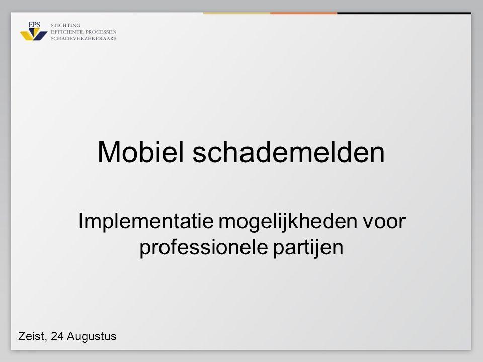 Mobiel schademelden Implementatie mogelijkheden voor professionele partijen Zeist, 24 Augustus