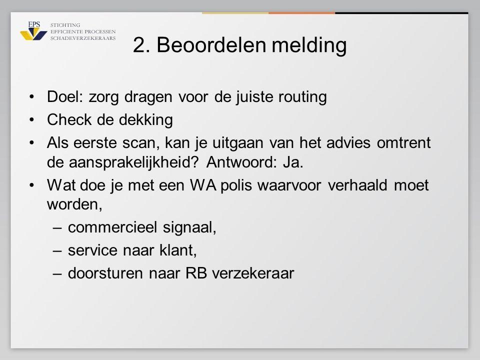 2. Beoordelen melding •Doel: zorg dragen voor de juiste routing •Check de dekking •Als eerste scan, kan je uitgaan van het advies omtrent de aansprake