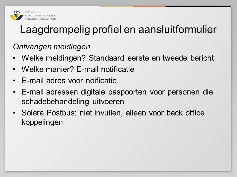 Laagdrempelig profiel en aansluitformulier Ontvangen meldingen •Welke meldingen? Standaard eerste en tweede bericht •Welke manier? E-mail notificatie