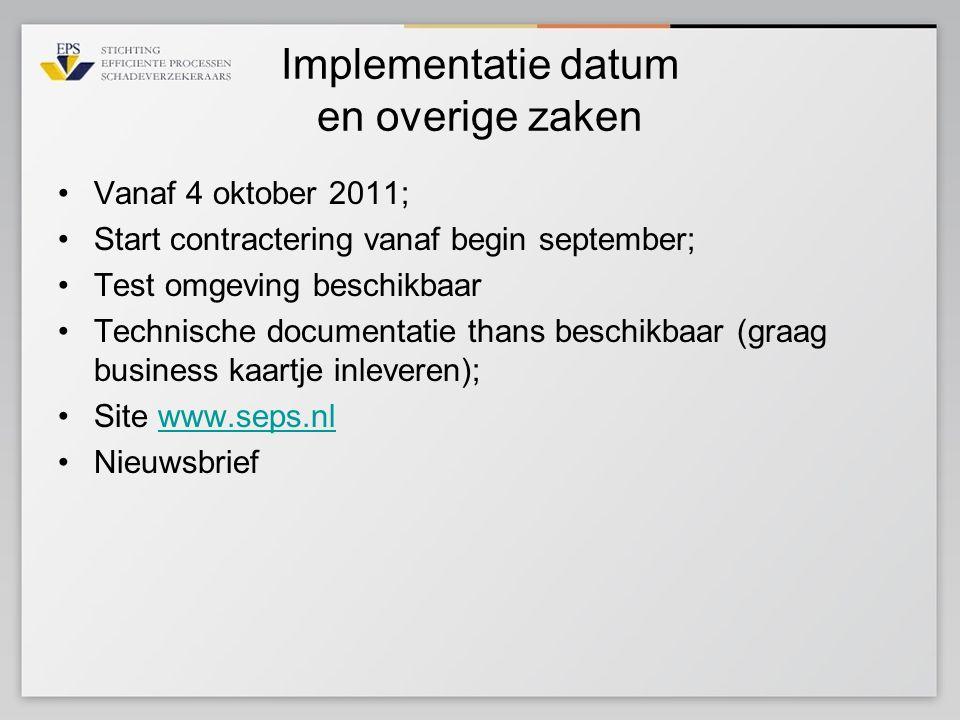 Implementatie datum en overige zaken •Vanaf 4 oktober 2011; •Start contractering vanaf begin september; •Test omgeving beschikbaar •Technische documen
