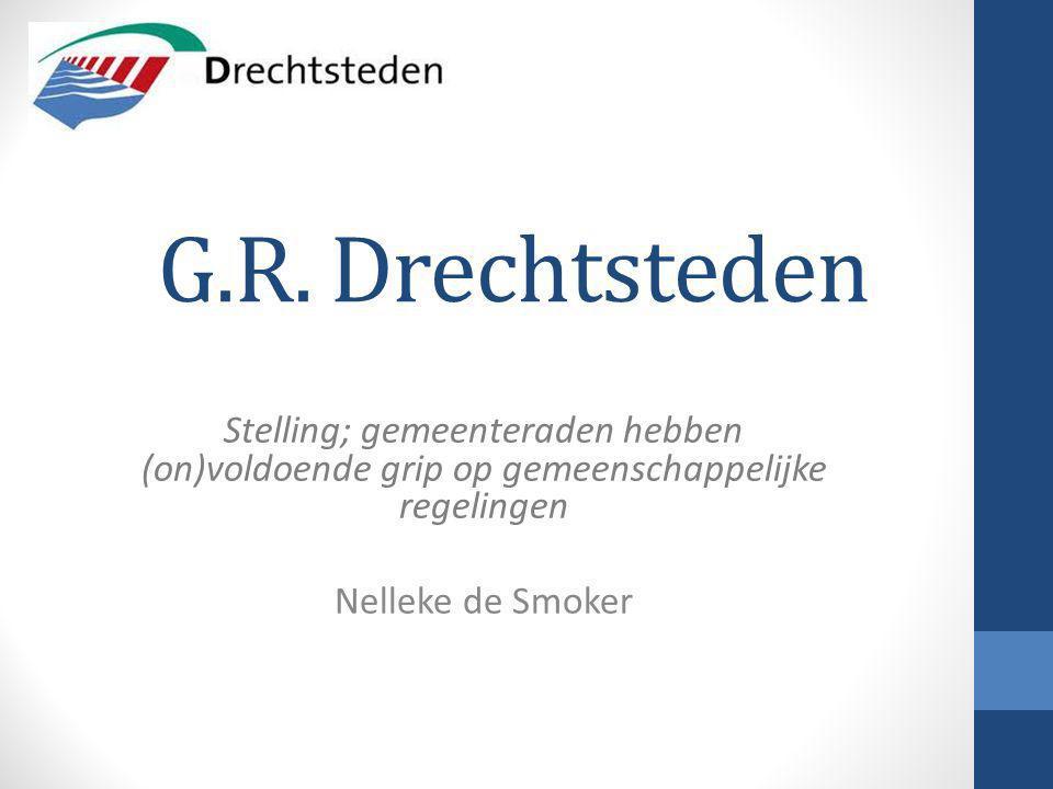 G.R. Drechtsteden Stelling; gemeenteraden hebben (on)voldoende grip op gemeenschappelijke regelingen Nelleke de Smoker