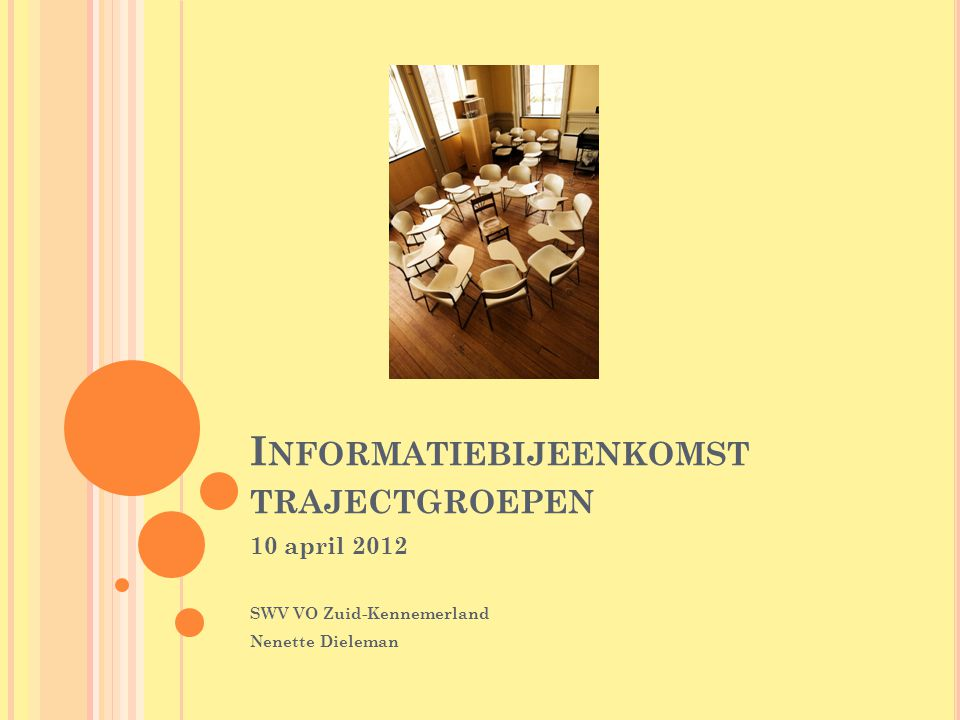 I NFORMATIEBIJEENKOMST TRAJECTGROEPEN 10 april 2012 SWV VO Zuid-Kennemerland Nenette Dieleman