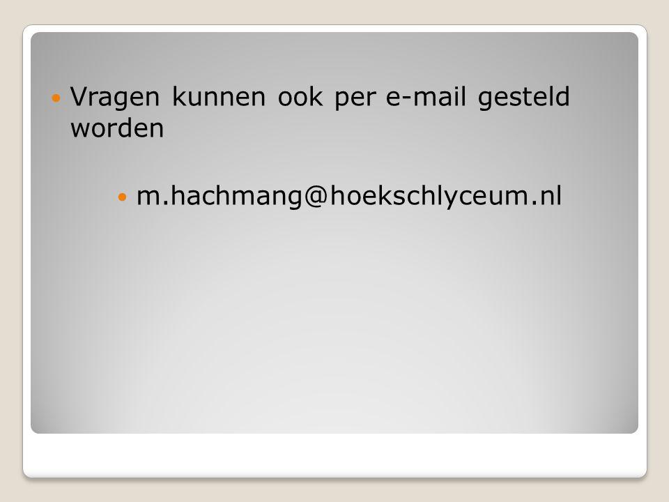  Vragen kunnen ook per e-mail gesteld worden  m.hachmang@hoekschlyceum.nl
