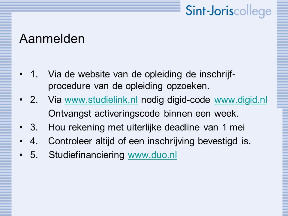 Aanmelden •1.Via de website van de opleiding de inschrijf- procedure van de opleiding opzoeken. •2.Via www.studielink.nl nodig digid-code www.digid.nl