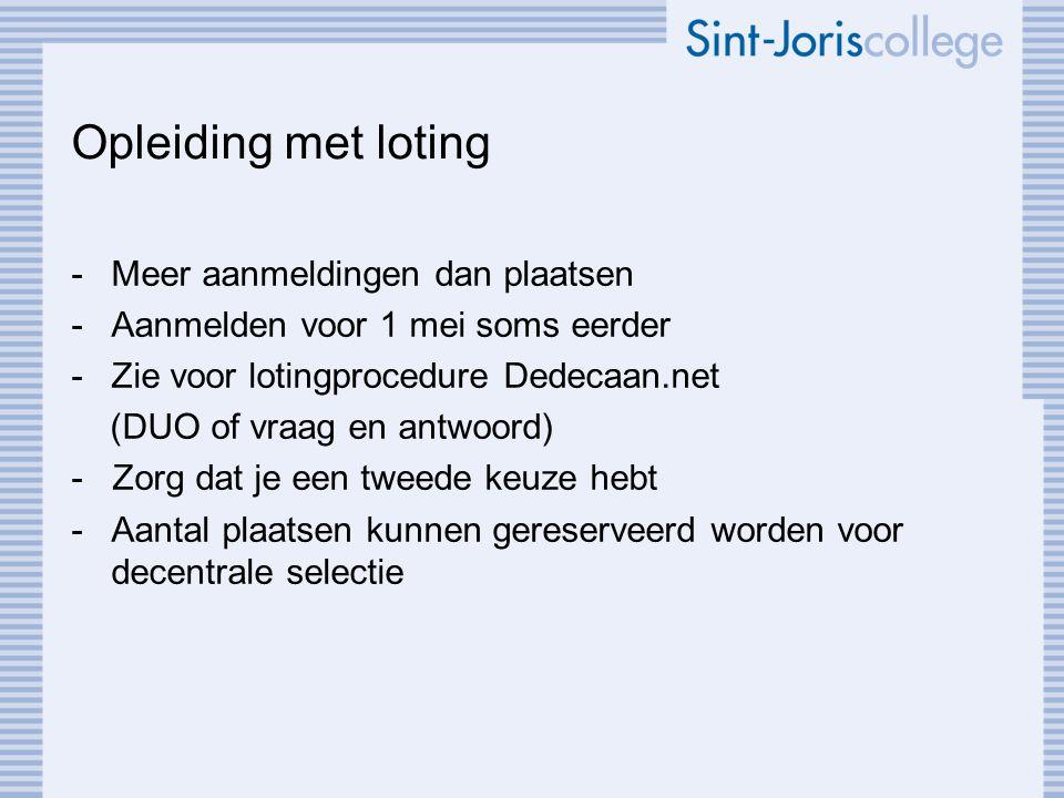 Opleiding met loting -Meer aanmeldingen dan plaatsen -Aanmelden voor 1 mei soms eerder -Zie voor lotingprocedure Dedecaan.net (DUO of vraag en antwoor