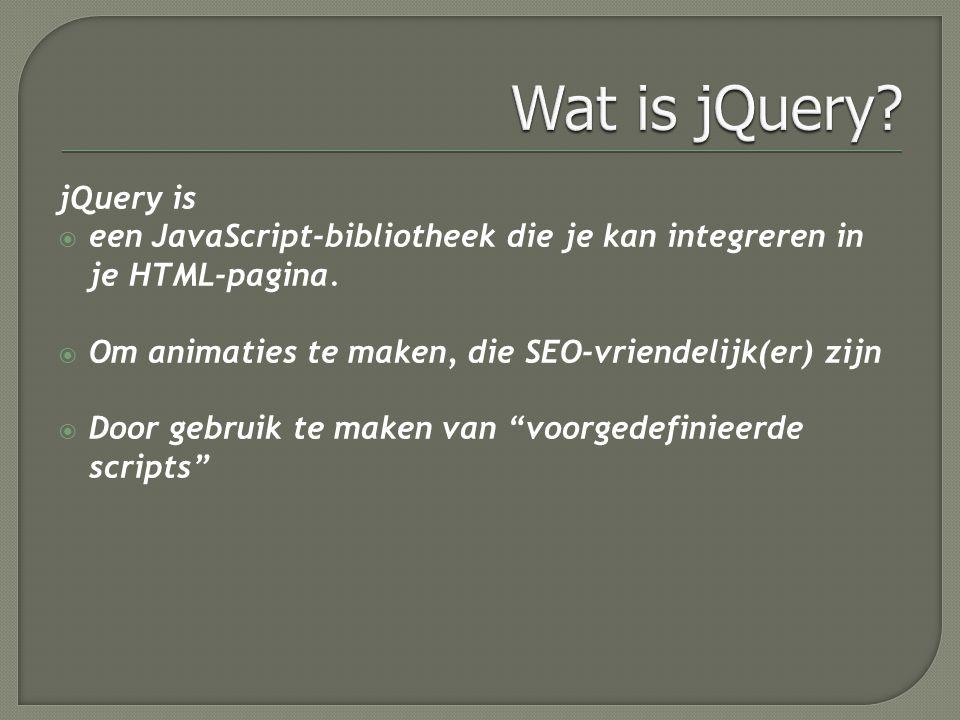 jQuery is  een JavaScript-bibliotheek die je kan integreren in je HTML-pagina.  Om animaties te maken, die SEO-vriendelijk(er) zijn  Door gebruik t