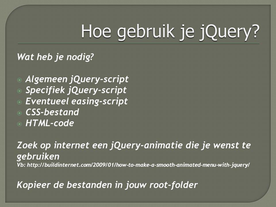 Wat heb je nodig?  Algemeen jQuery-script  Specifiek jQuery-script  Eventueel easing-script  CSS-bestand  HTML-code Zoek op internet een jQuery-a