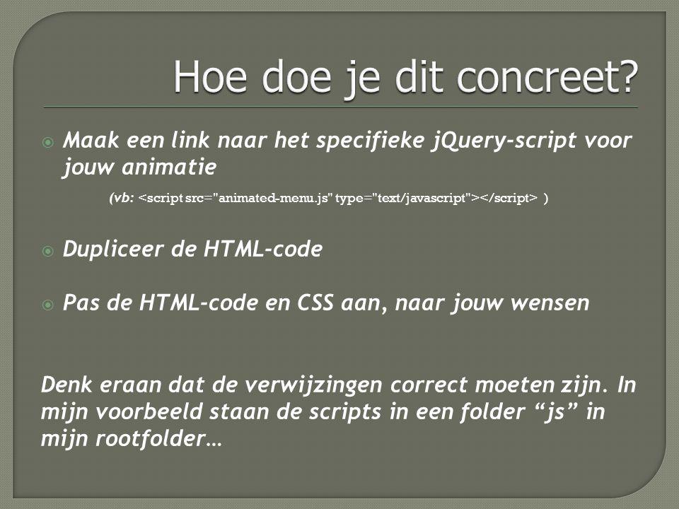  Maak een link naar het specifieke jQuery-script voor jouw animatie (vb: )  Dupliceer de HTML-code  Pas de HTML-code en CSS aan, naar jouw wensen D