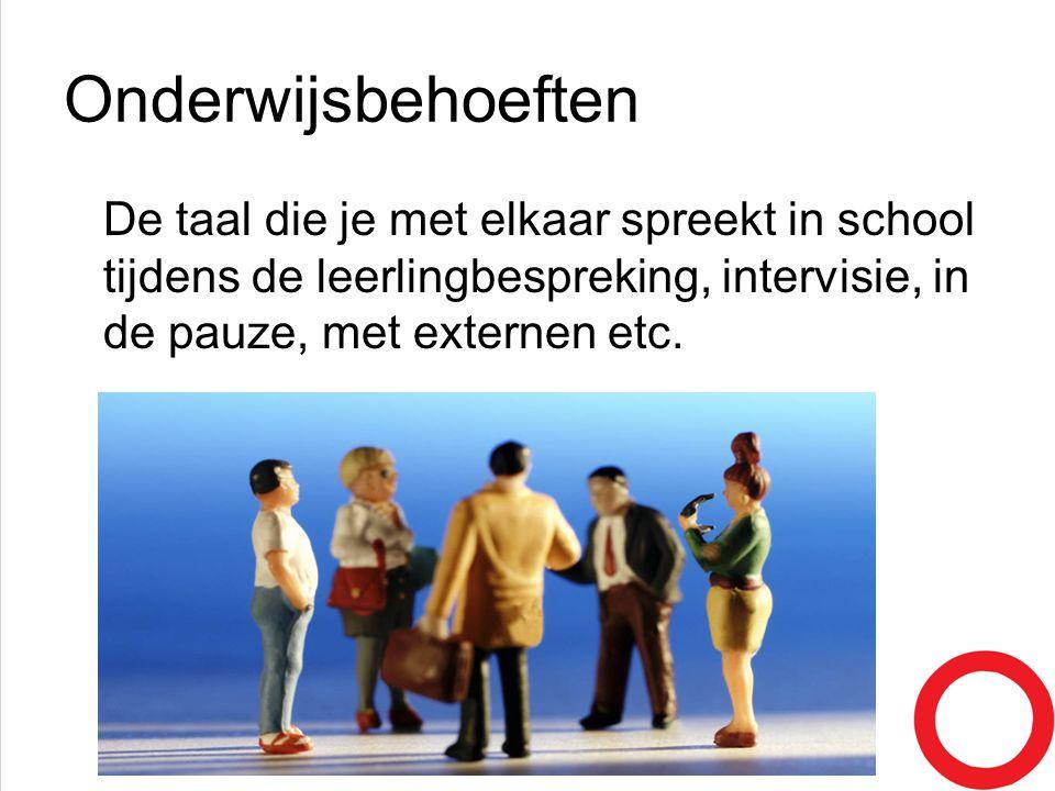 Onderwijsbehoeften De taal die je met elkaar spreekt in school tijdens de leerlingbespreking, intervisie, in de pauze, met externen etc. van kooten &