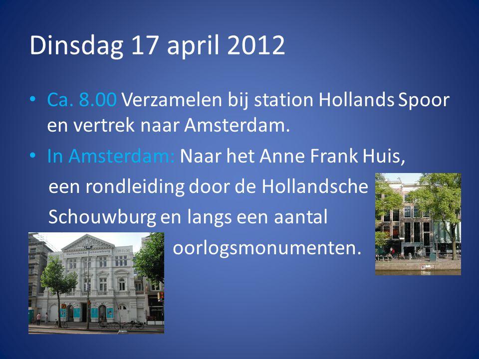 Dinsdag 17 april 2012 • Ca. 8.00 Verzamelen bij station Hollands Spoor en vertrek naar Amsterdam.