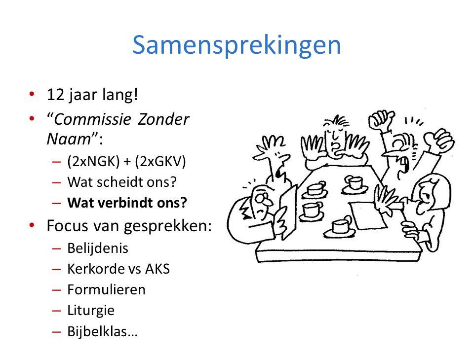 Samensprekingen • 12 jaar lang.• Commissie Zonder Naam : – (2xNGK) + (2xGKV) – Wat scheidt ons.