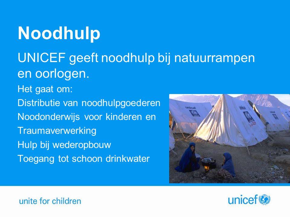 Noodhulp UNICEF geeft noodhulp bij natuurrampen en oorlogen.