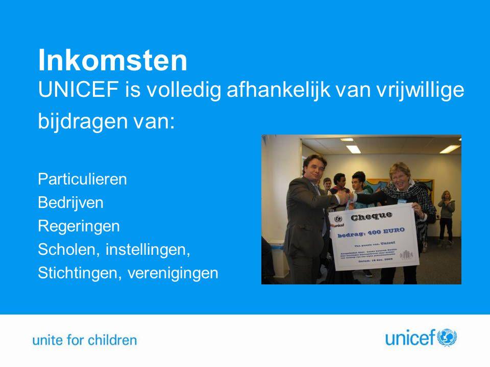 Inkomsten UNICEF is volledig afhankelijk van vrijwillige bijdragen van: Particulieren Bedrijven Regeringen Scholen, instellingen, Stichtingen, verenigingen